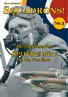 The Supermarine Spitfire MK. V in the Far East ebook by Phild H. Listemann