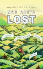 Not Quite Lost: Travels Without A Sense of Direction ebook by Roz Morris