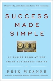 Success Made Simple - An Inside Look at Why Amish Businesses Thrive ebook by Erik Wesner,Donald B. Kraybill
