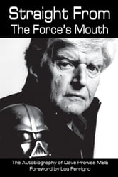 Straight From The Force's Mouth - The Autobiography of Dave Prowse ebook by David Prowse