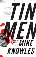Tin Men - A Crime Novel ebook by Mike Knowles