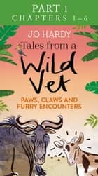Tales from a Wild Vet: Part 1 of 3: Paws, claws and furry encounters ebook by Jo Hardy, Caro Handley
