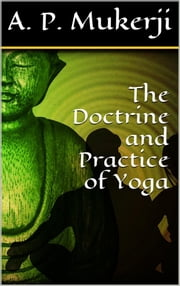 The Doctrine and Practice of Yoga ebook by A. P. Mukerji