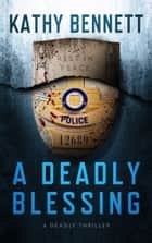 A Deadly Blessing - A Deadly Thriller ebook by Kathy Bennett