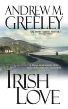 Irish Love ebook by Andrew M. Greeley