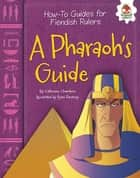 A Pharaoh's Guide ebook by Catherine Chambers, Ryan Pentney