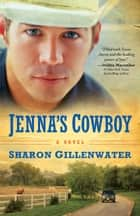 Jenna's Cowboy (The Callahans of Texas Book #1) - A Novel ebook by Sharon Gillenwater