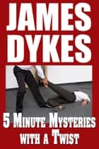 5 Minute Mysteries with a Twist ebook by James Dykes