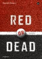 Red or Dead eBook by Marco Pensante, Pietro Formenton, David Peace