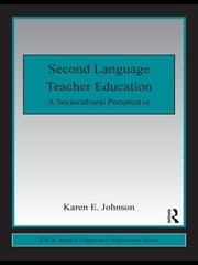 Second Language Teacher Education - A Sociocultural Perspective ebook by Karen E. Johnson