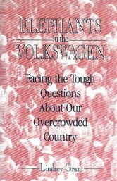 Elephants In the Volkswagen - Facing The Tough Questions About Our Overcrowded Country ebook by Lindsey Grant