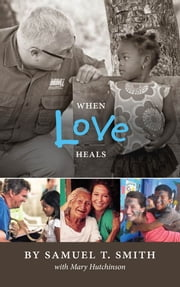 When Love Heals ebook by Smith, Samuel,Hutchinson, Mary