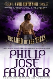 Lord of the Trees (Secrets of the Nine #2 - Wold Newton Parallel Universe) ebook by Philip Jose Farmer