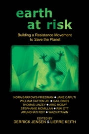 Earth at Risk - Building a Resistance Movement to Save the Planet ebook by Derrick Jensen,Lierre Keith