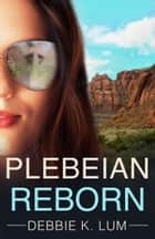 Plebeian Reborn - A romantic suspense novel ebook by Debbie K.  Lum