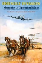 Friendly Invasion - Memories of Operation Bolero 1942-1945 ebook by Henry Buckton