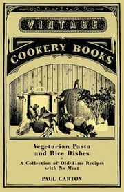 Vegetarian Pasta and Rice Dishes - A Collection of Old-Time Recipes with No Meat ebook by Paul Carton