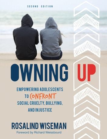Owning Up - Empowering Adolescents to Confront Social Cruelty, Bullying, and Injustice ebook by Ms. Rosalind P. Wiseman