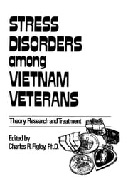 Stress Disorders Among Vietnam Veterans: Theory, Research, ebook by Charles R. Figley