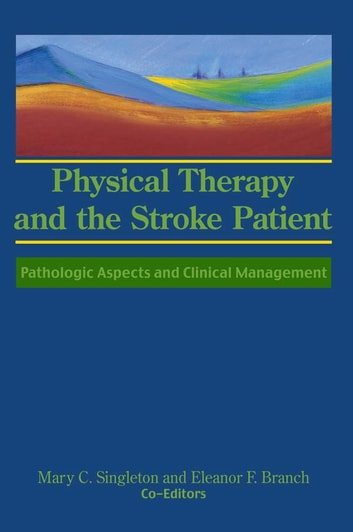 Physical Therapy and the Stroke Patient - Pathologic Aspects and Clinical Management ebook by Susan S Rose,Eleanor F Branch