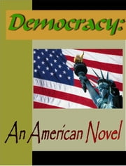 Democracy:  An American Novel ebook by Adams, Henry