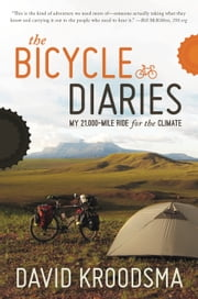 The Bicycle Diaries: My 21,000-Mile Ride for the Climate ebook by David Kroodsma