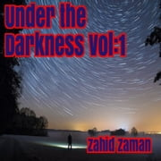 Under the Darkness vol: 1 - 15 Tales of Supernatural Terror audiobook by Zahid Zaman