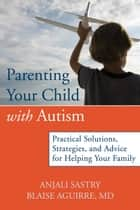 Parenting Your Child with Autism ebook by Anjali Sastry,Blaise Aguirre, MD