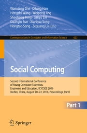 Social Computing - Second International Conference of Young Computer Scientists, Engineers and Educators, ICYCSEE 2016, Harbin, China, August 20-22, 2016, Proceedings, Part I ebook by Wanxiang Che,Qilong Han,Hongzhi Wang,Weipeng Jing,Shaoliang Peng,Junyu Lin,Guanglu Sun,Xianhua Song,Hongtao Song,Zeguang Lu
