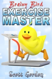 Brainy Bird: Exercise Master ebook by Scott Gordon