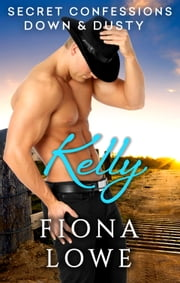Secret Confessions: Down & Dusty – Kelly (Novella) ebook by Fiona Lowe