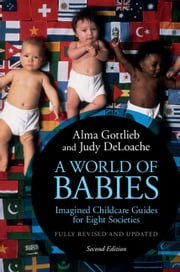 A World of Babies - Imagined Childcare Guides for Eight Societies ebook by Alma Gottlieb, Judy DeLoache