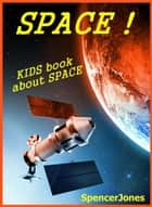 Space!Kids Book About Space ebook by Spencer Jones