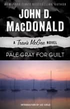 Pale Gray for Guilt - A Travis McGee Novel ebook by John D. MacDonald, Lee Child
