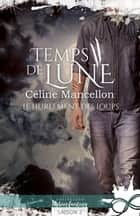 Le hurlement des Loups - Temps de lune, T2 ebook by Céline Mancellon