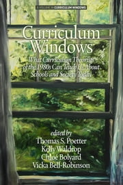 Curriculum Windows: What Curriculum Theorists of the 1980s Can Teach Us About Schools And Society Today ebook by Poetter, Thomas S.