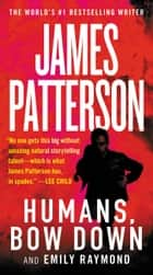 Humans, Bow Down ebook by James Patterson, Emily Raymond, Jill Dembowski,...
