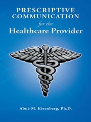 Prescriptive Communication for the Healthcare Provider ebook by Abné M. Eisenberg, Ph.D.