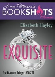 Exquisite - The Diamond Trilogy, Book III ebook by Elizabeth Hayley,James Patterson