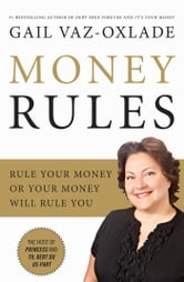 Money Rules - Rule Your Money, Or Your Money Will Rule You ebook by Gail Vaz-Oxlade