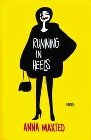 Running in Heels - A Novel ebook by Anna Maxted