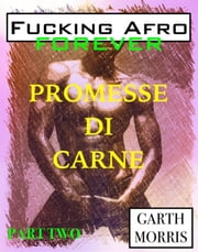 Fucking afro forever: Promesse di carne ebook by Garth Morris