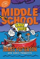 Middle School: Save Rafe! (New York Times bestseller) ebook by James Patterson, Chris Tebbetts, Laura Park