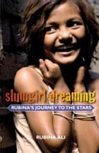 Slumgirl Dreaming - Rubina's Journey to the Stars ebook by Rubina Ali, Anne Berthod, Divya Dugar