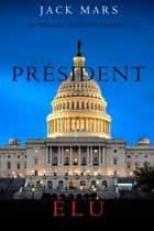Président Élu (Un Thriller Luke Stone—Volume 5) ebook by Jack Mars