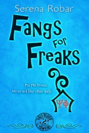 Fangs for Freaks - Book 2 ebook by Serena Robar