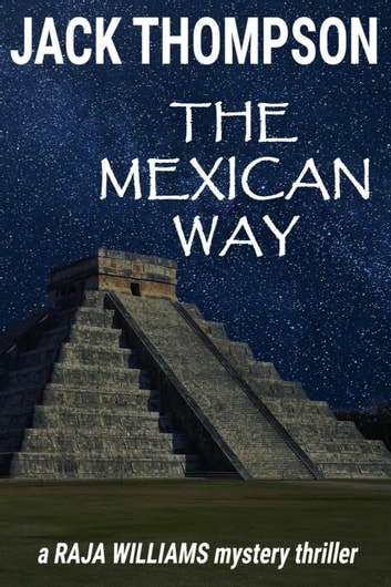 The Mexican Way - Raja Williams Mystery Thrillers, #9 ebook by Jack Thompson