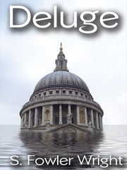 Deluge: A Novel of Global Warming ebook by S. Fowler Wright