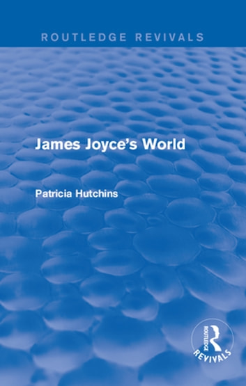 James Joyce's World (Routledge Revivals) ebook by Patricia Hutchins