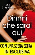 Dimmi che sarai qui ebook by Mia Sheridan